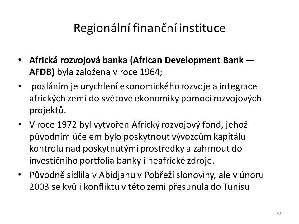 Regionální finanční instituce Africká rozvojová banka (African Development Bank — AFDB) byla založena v roce 1964; posláním je urychlení ekonomického rozvoje a integrace afrických zemí do světové ekonomiky pomocí rozvojových projektů.