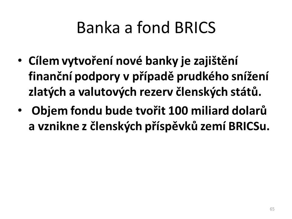 Banka a fond BRICS Cílem vytvoření nové banky je zajištění finanční podpory v případě prudkého snížení zlatých a valutových rezerv členských států.