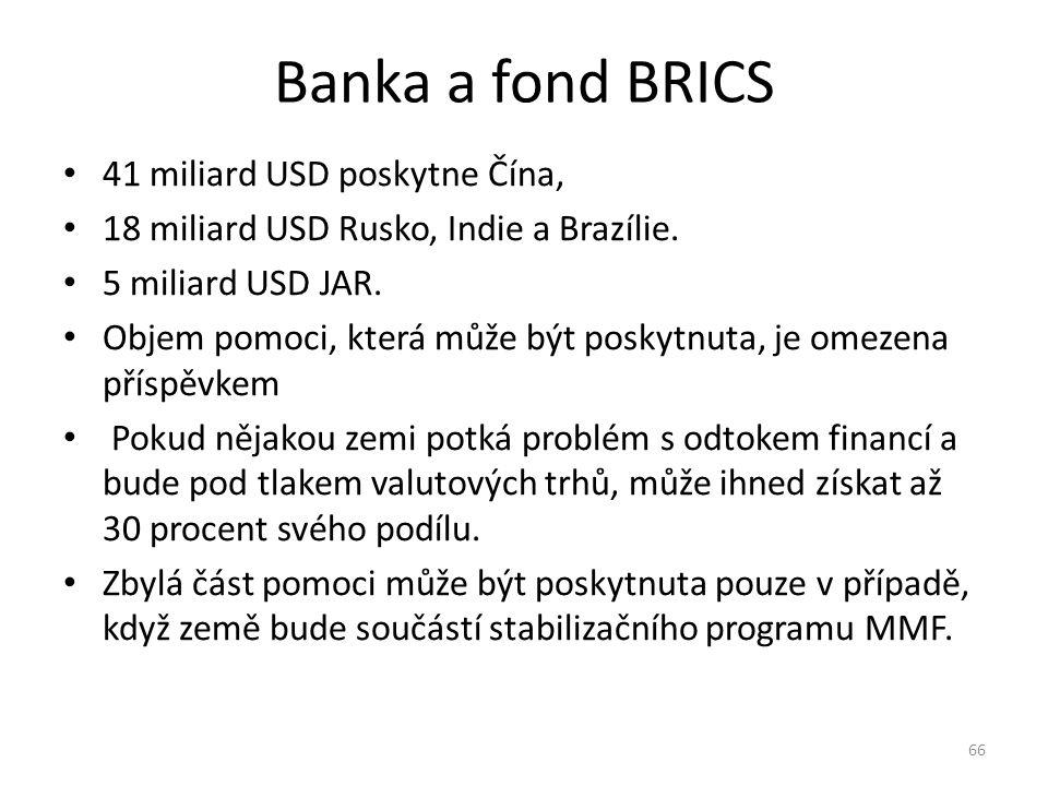 Banka a fond BRICS 41 miliard USD poskytne Čína, 18 miliard USD Rusko, Indie a Brazílie. 5 miliard USD JAR. Objem pomoci, která může být poskytnuta, j