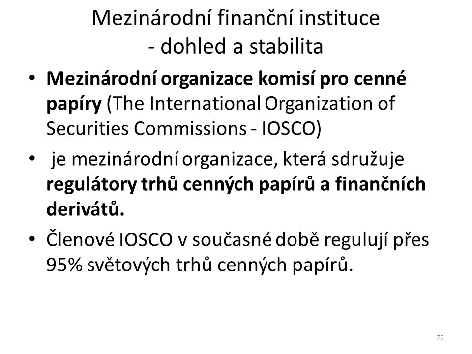 Mezinárodní finanční instituce - dohled a stabilita Mezinárodní organizace komisí pro cenné papíry (The International Organization of Securities Commi