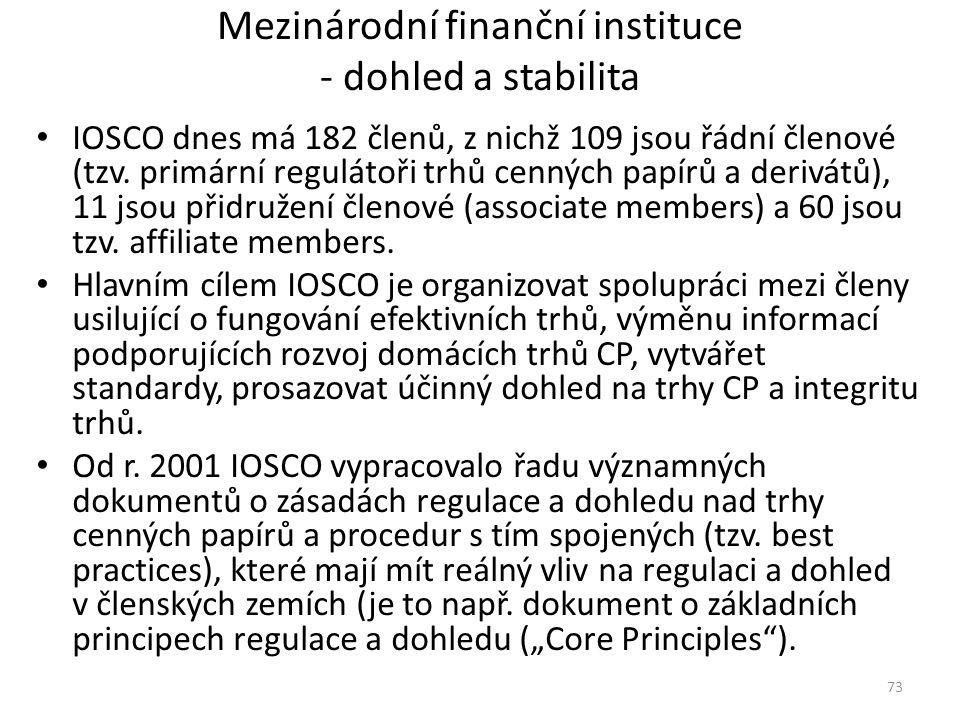 Mezinárodní finanční instituce - dohled a stabilita IOSCO dnes má 182 členů, z nichž 109 jsou řádní členové (tzv. primární regulátoři trhů cenných pap