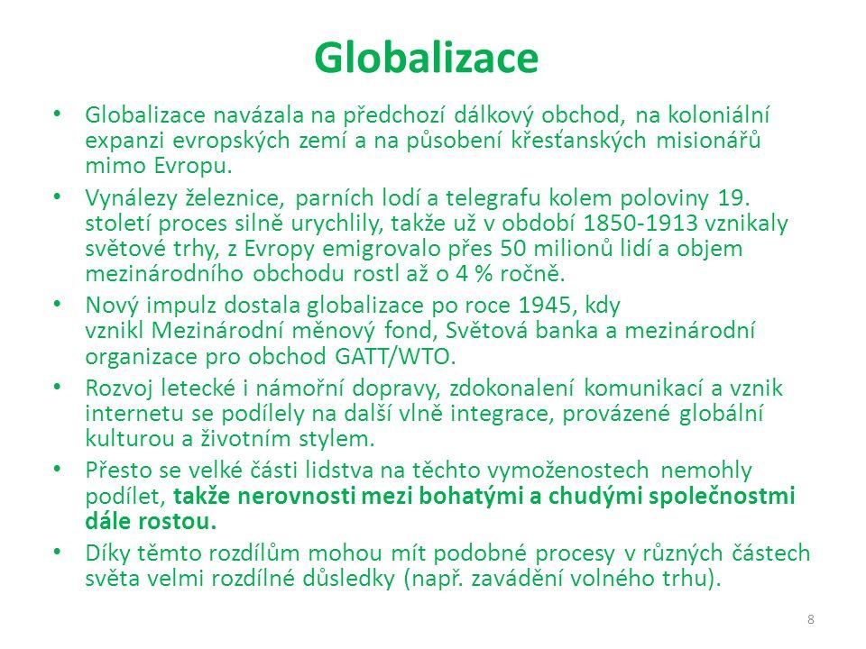 Globalizace Globalizace navázala na předchozí dálkový obchod, na koloniální expanzi evropských zemí a na působení křesťanských misionářů mimo Evropu.