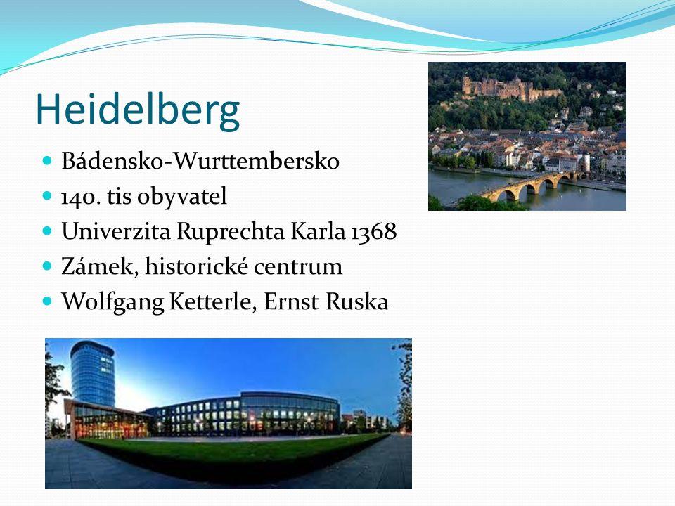 Heidelberg Bádensko-Wurttembersko 140. tis obyvatel Univerzita Ruprechta Karla 1368 Zámek, historické centrum Wolfgang Ketterle, Ernst Ruska