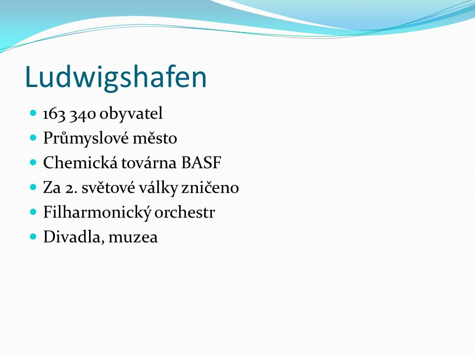 Ludwigshafen 163 340 obyvatel Průmyslové město Chemická továrna BASF Za 2. světové války zničeno Filharmonický orchestr Divadla, muzea