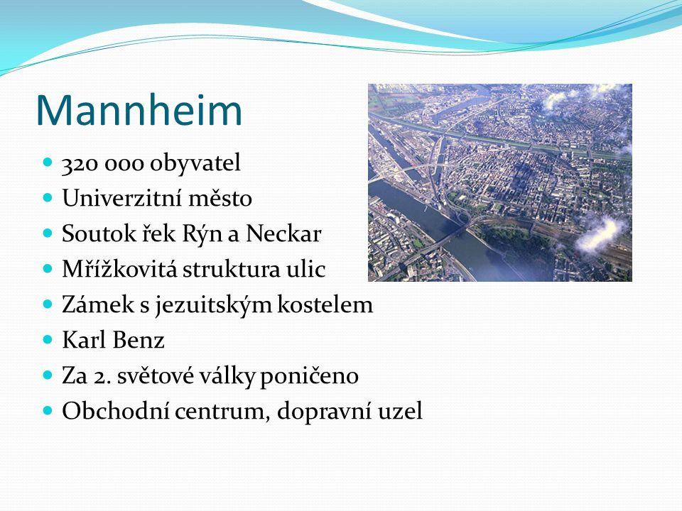 Mannheim 320 000 obyvatel Univerzitní město Soutok řek Rýn a Neckar Mřížkovitá struktura ulic Zámek s jezuitským kostelem Karl Benz Za 2. světové válk