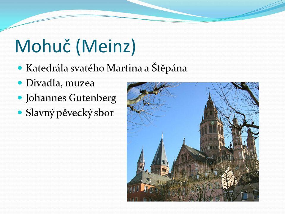 Mohuč (Meinz) Katedrála svatého Martina a Štěpána Divadla, muzea Johannes Gutenberg Slavný pěvecký sbor