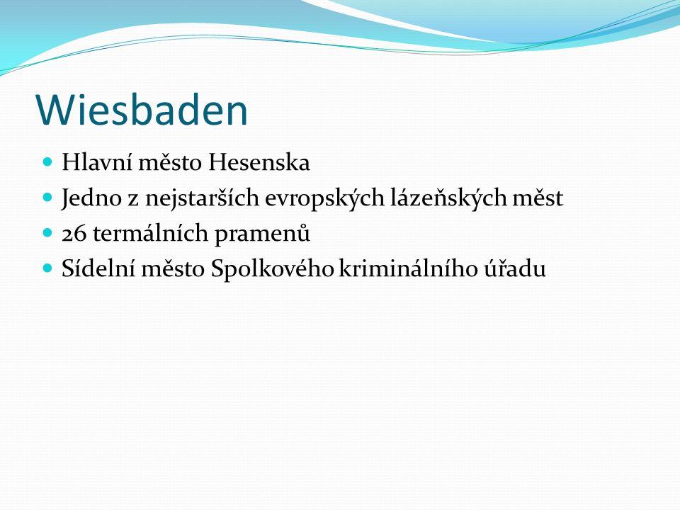 Wiesbaden Hlavní město Hesenska Jedno z nejstarších evropských lázeňských měst 26 termálních pramenů Sídelní město Spolkového kriminálního úřadu