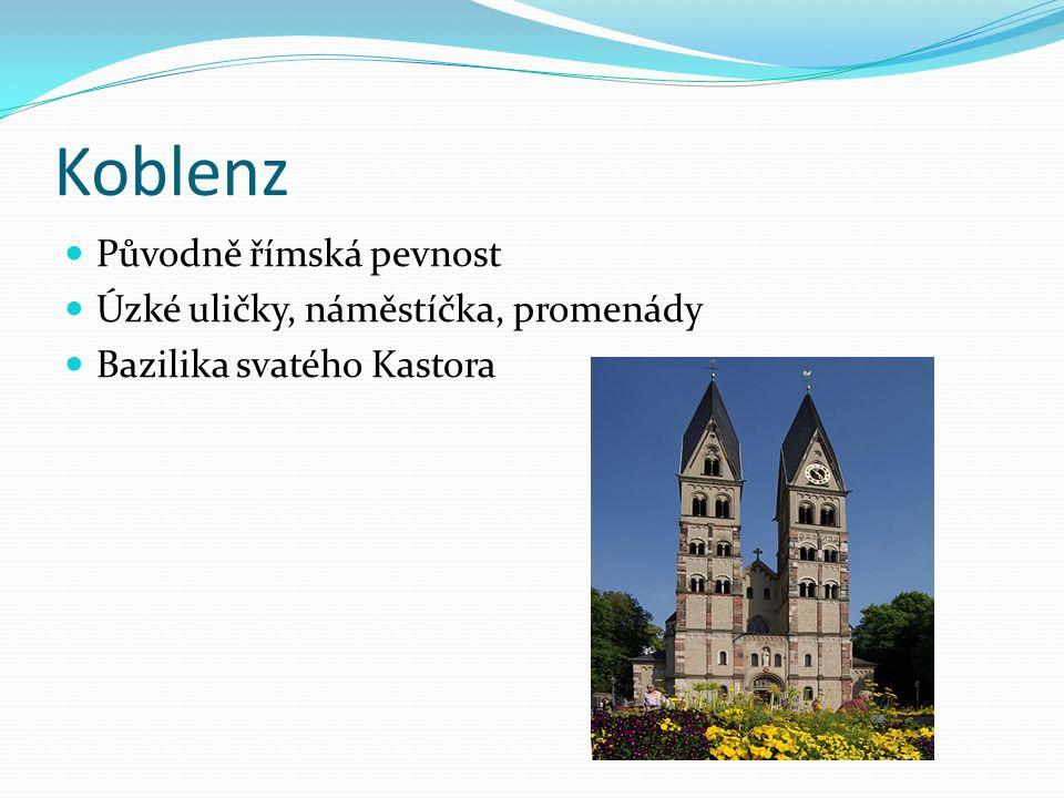Koblenz Původně římská pevnost Úzké uličky, náměstíčka, promenády Bazilika svatého Kastora