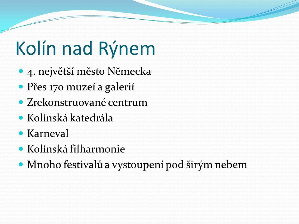 Kolín nad Rýnem 4. největší město Německa Přes 170 muzeí a galerií Zrekonstruované centrum Kolínská katedrála Karneval Kolínská filharmonie Mnoho fest