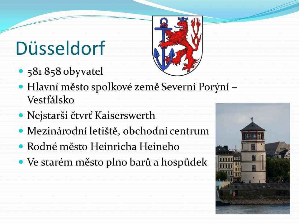 Düsseldorf 581 858 obyvatel Hlavní město spolkové země Severní Porýní – Vestfálsko Nejstarší čtvrť Kaiserswerth Mezinárodní letiště, obchodní centrum