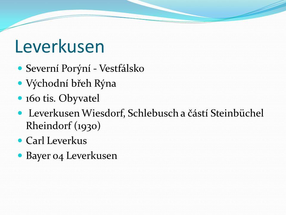 Leverkusen Severní Porýní - Vestfálsko Východní břeh Rýna 160 tis. Obyvatel Leverkusen Wiesdorf, Schlebusch a částí Steinbüchel Rheindorf (1930) Carl