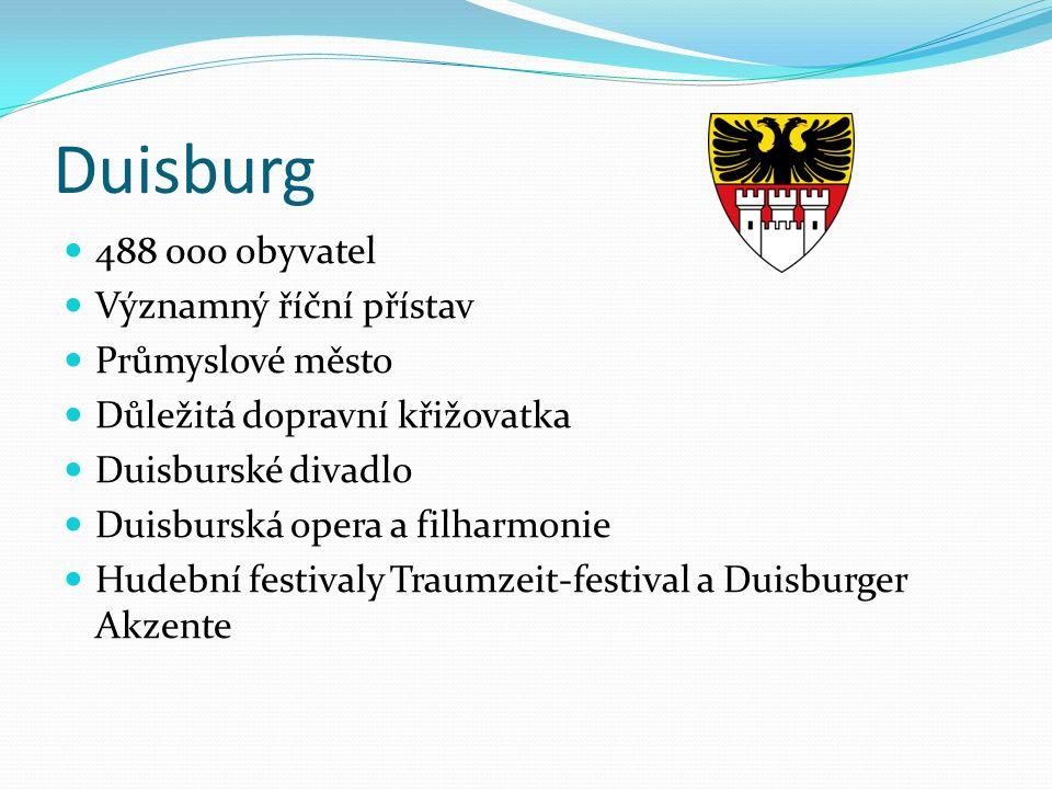 Duisburg 488 000 obyvatel Významný říční přístav Průmyslové město Důležitá dopravní křižovatka Duisburské divadlo Duisburská opera a filharmonie Hudeb
