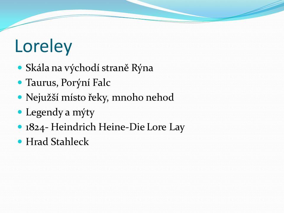 Loreley Skála na východí straně Rýna Taurus, Porýní Falc Nejužší místo řeky, mnoho nehod Legendy a mýty 1824- Heindrich Heine-Die Lore Lay Hrad Stahle