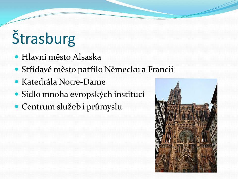 Štrasburg Hlavní město Alsaska Střídavě město patřilo Německu a Francii Katedrála Notre-Dame Sídlo mnoha evropských institucí Centrum služeb i průmysl