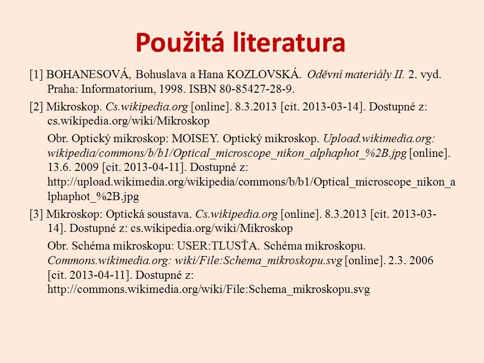 Použitá literatura [1] BOHANESOVÁ, Bohuslava a Hana KOZLOVSKÁ. Oděvní materiály II. 2. vyd. Praha: Informatorium, 1998. ISBN 80-85427-28-9. [2] Mikros