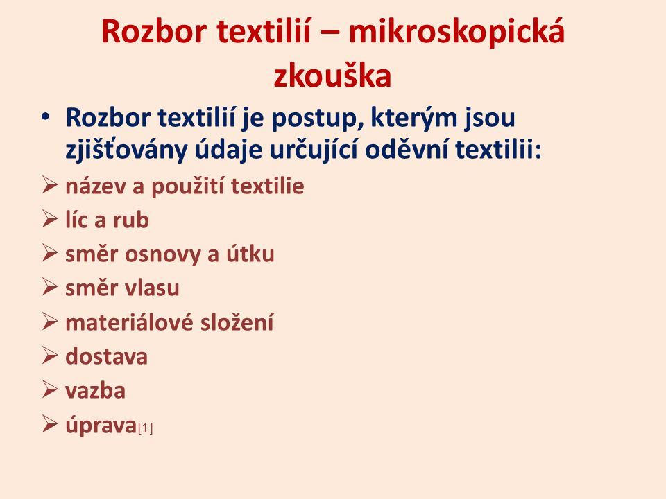 Rozbor textilií – mikroskopická zkouška Rozbor textilií je postup, kterým jsou zjišťovány údaje určující oděvní textilii:  název a použití textilie 