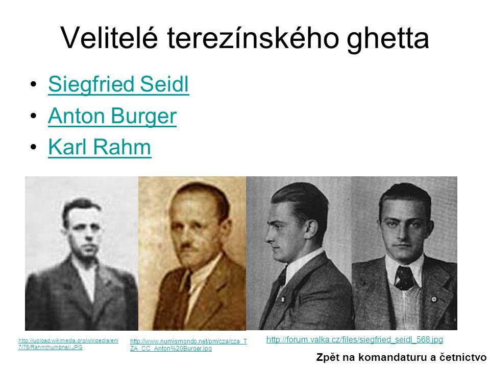 Siegfried Seidl (*1911) První z trojice velitelů Působil v RSHA a Eichmann jej v listopadu 1941 jmenoval velitelem Terezína Původem byl Rakušan Členem nacistické strany se stal r.