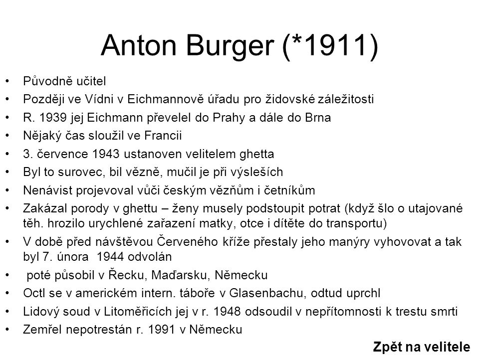 Anton Burger (*1911) Původně učitel Později ve Vídni v Eichmannově úřadu pro židovské záležitosti R.