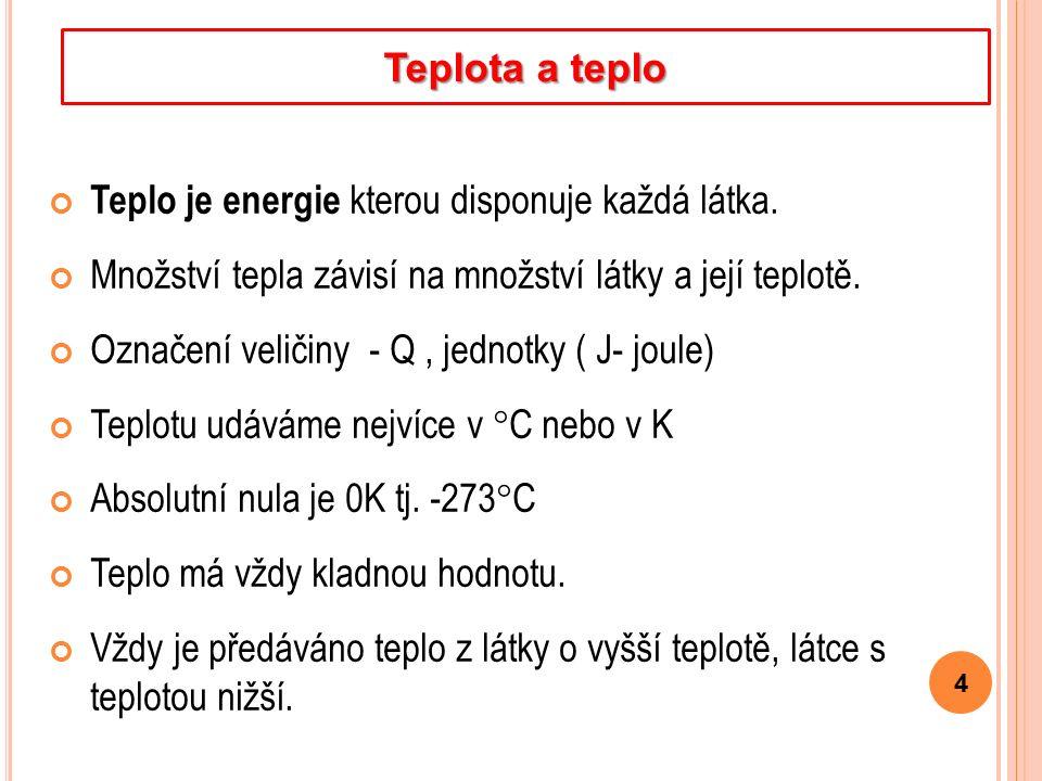 Teplo je energie kterou disponuje každá látka. Množství tepla závisí na množství látky a její teplotě. Označení veličiny - Q, jednotky ( J- joule) Tep