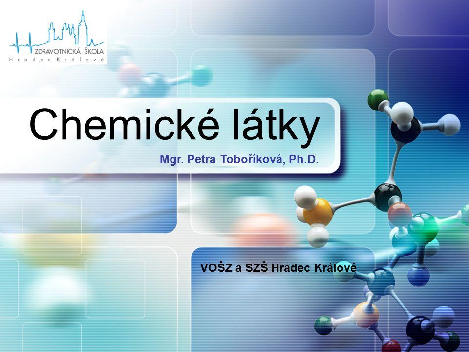 LOGO Chemické látky Mgr. Petra Toboříková, Ph.D. VOŠZ a SZŠ Hradec Králové