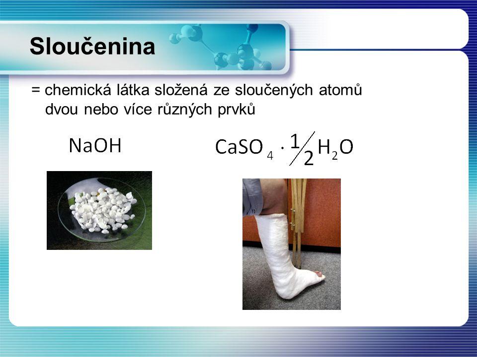 = chemická látka složená ze sloučených atomů dvou nebo více různých prvků Sloučenina