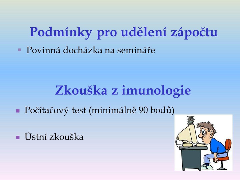 Zkouška z imunologie Počítačový test (minimálně 90 bodů) Ústní zkouška Podmínky pro udělení zápočtu  Povinná docházka na semináře