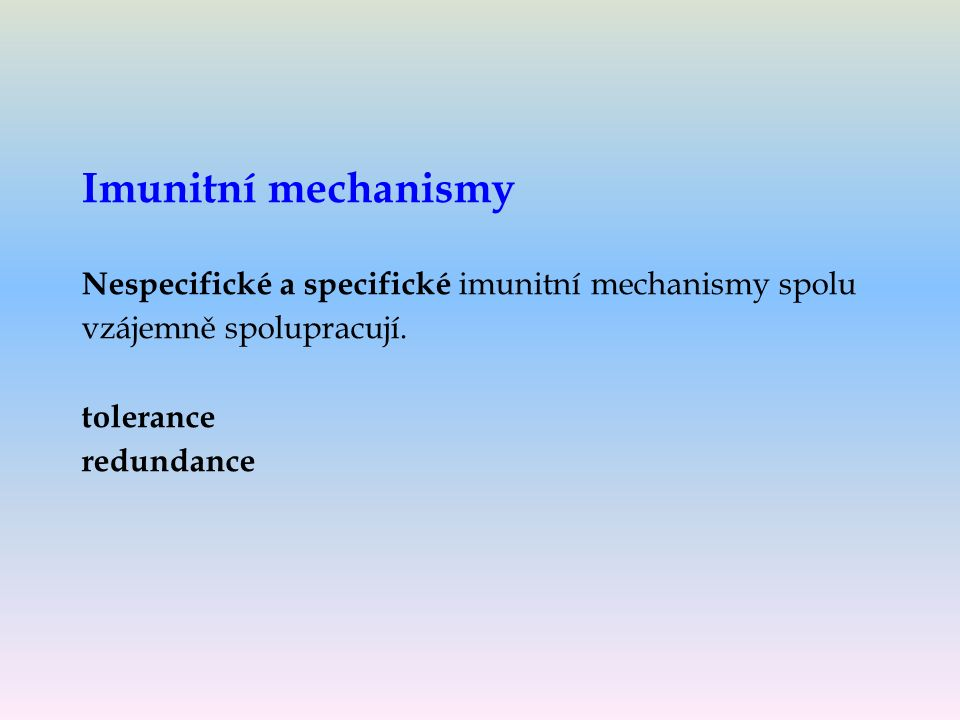 Imunitní mechanismy Nespecifické a specifické imunitní mechanismy spolu vzájemně spolupracují.