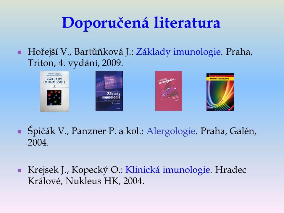 Doporučená literatura Hořejší V., Bartůňková J.: Základy imunologie.