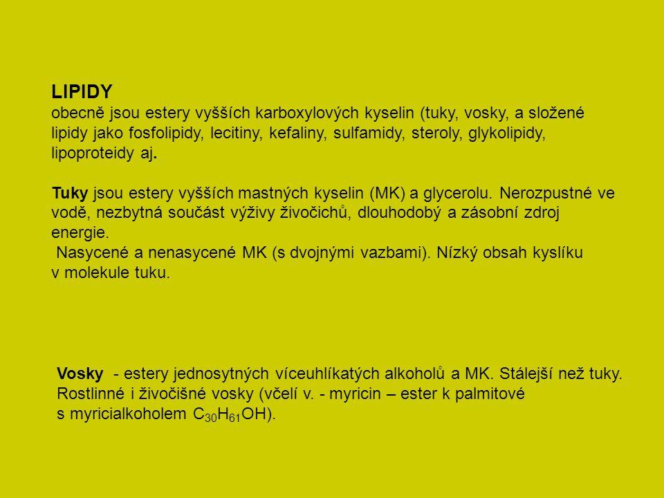 LIPIDY obecně jsou estery vyšších karboxylových kyselin (tuky, vosky, a složené lipidy jako fosfolipidy, lecitiny, kefaliny, sulfamidy, steroly, glykolipidy, lipoproteidy aj.