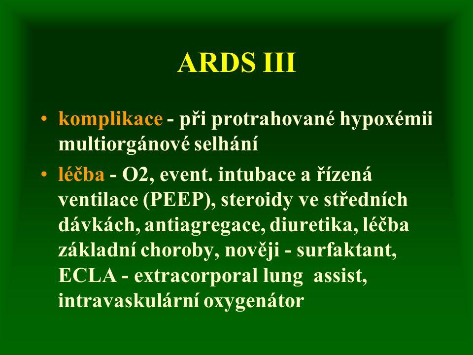 ARDS III komplikace - při protrahované hypoxémii multiorgánové selhání léčba - O2, event.