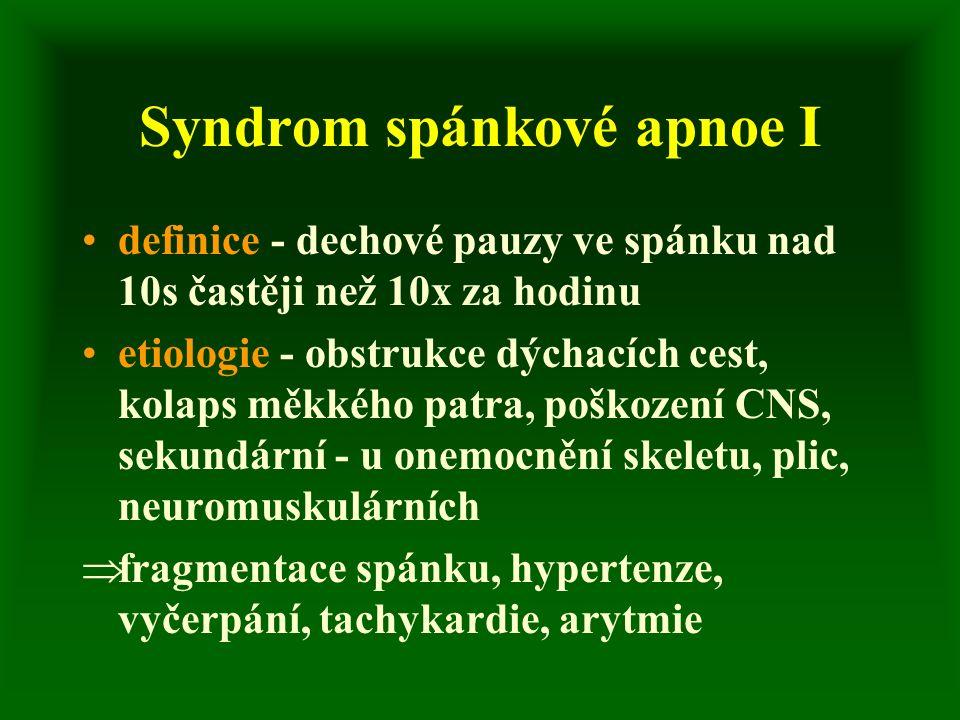 Syndrom spánkové apnoe I definice - dechové pauzy ve spánku nad 10s častěji než 10x za hodinu etiologie - obstrukce dýchacích cest, kolaps měkkého patra, poškození CNS, sekundární - u onemocnění skeletu, plic, neuromuskulárních  fragmentace spánku, hypertenze, vyčerpání, tachykardie, arytmie