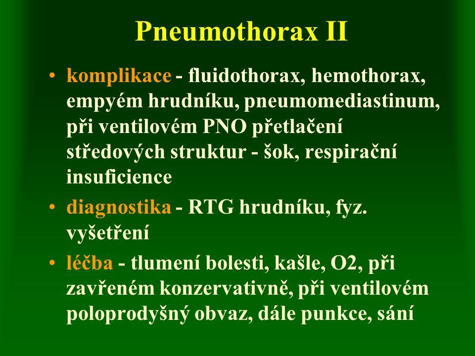 Plicní atelektáza I definice - nevzdušnost plicní tkáně etiologie - obstrukce nádorem, cizím tělesem, komprese plíce při výpotku, resorpce vzduchu za embolizací, reflexní při poranění břicha, CNS, při NPB příznaky - dle rozsahu - dušnost až šokový stav, někdy bezpříznakově