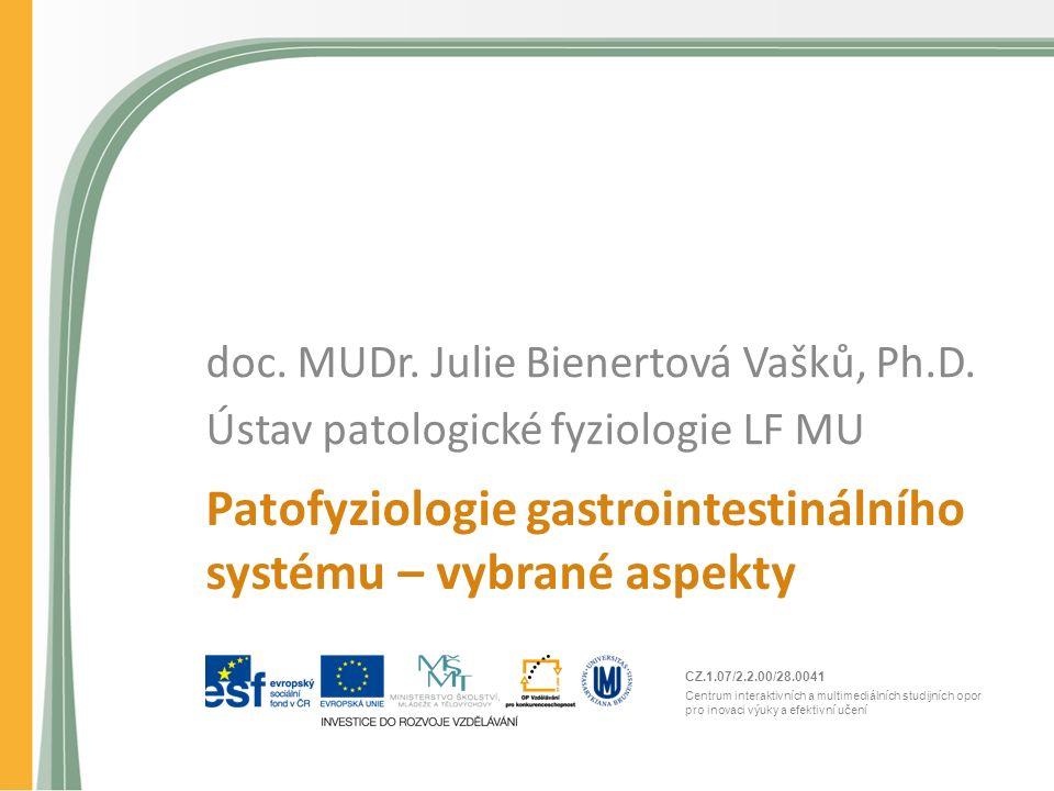 CZ.1.07/2.2.00/28.0041 Centrum interaktivních a multimediálních studijních opor pro inovaci výuky a efektivní učení Patofyziologie gastrointestinálního systému – vybrané aspekty doc.