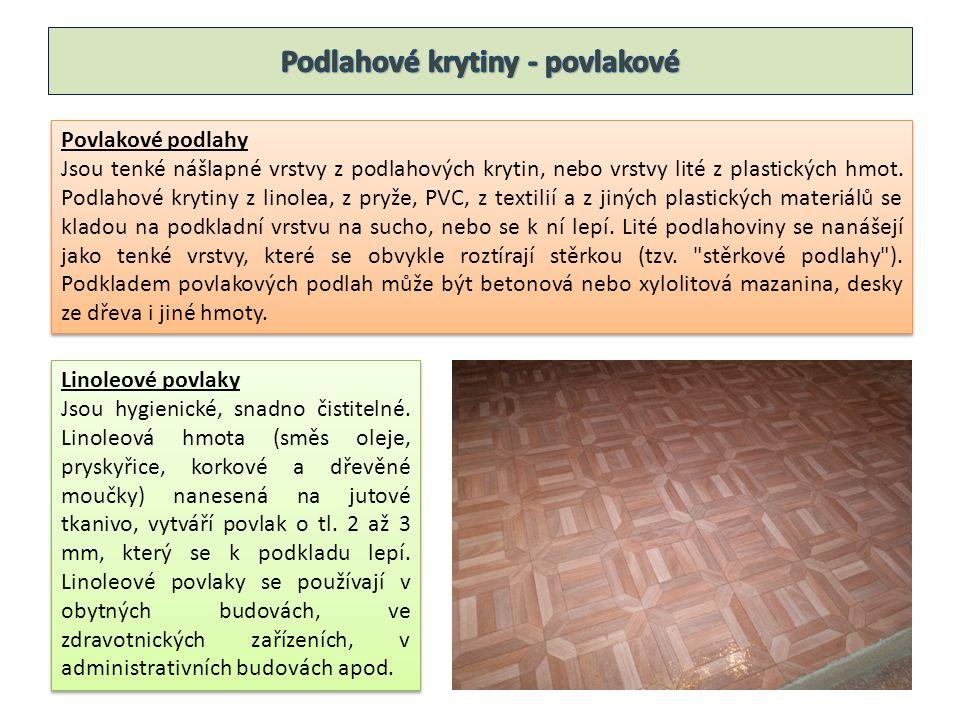 Povlakové podlahy Jsou tenké nášlapné vrstvy z podlahových krytin, nebo vrstvy lité z plastických hmot.