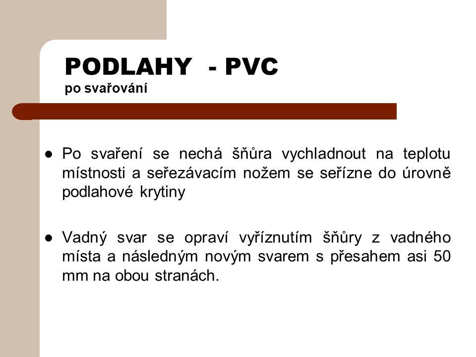 PODLAHY - PVC svařování Svar musí být v okolí mírně lesklý, šňůra na okrajích natavená, ale beze změny barvy.