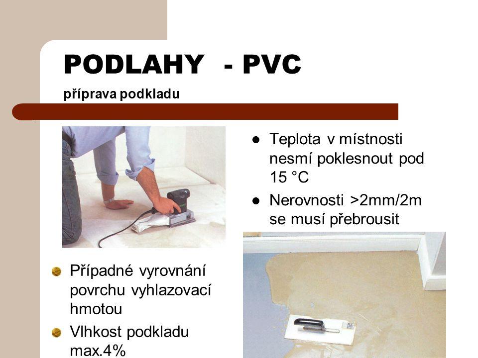 PODLAHY - PVC Kontrola jakosti Pro přejímání podlahy platí ČSN 74 4505 Kontrola podkladu – rovinnost, vlhkost, čistota Kontrola materiálu Kontrola provedené podlahoviny – rovinnost 2mm/2m, stejnorodost vzhledu (struktura, barevnost), nalepená podlahová krytina nesmí vykazovat zvlnění, puchýře, nepřilepené části ani jiné deformace Styk musí být čistě zaříznut a plně přilepen.