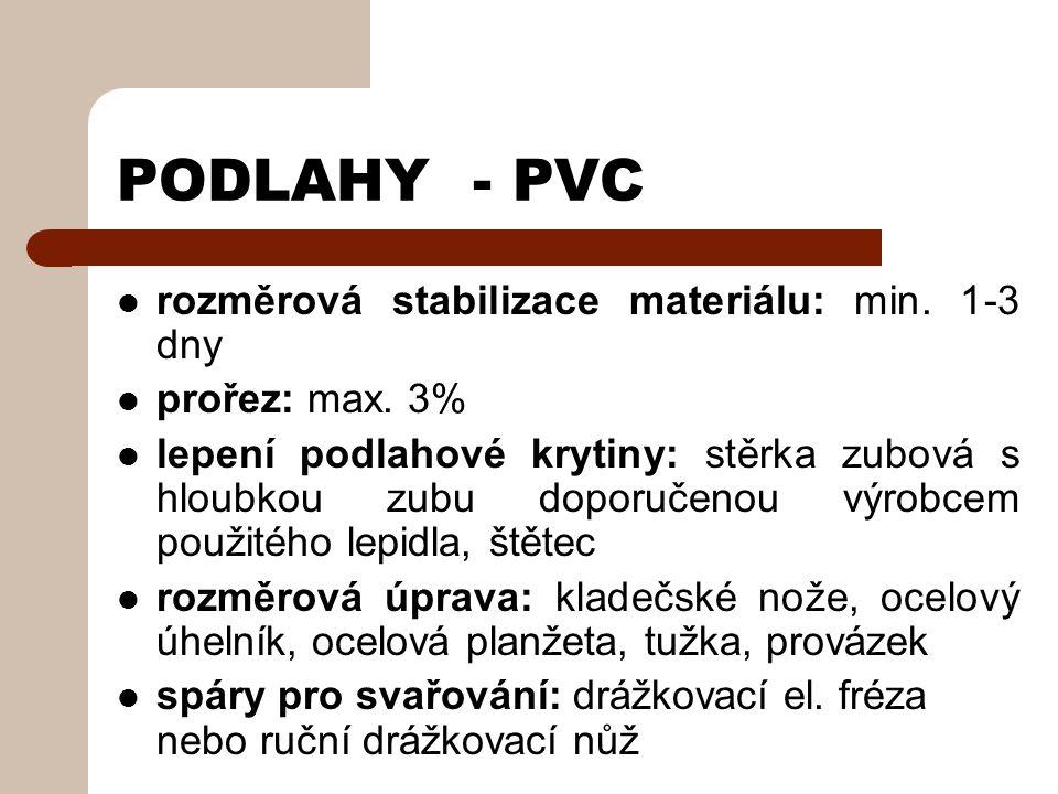 PODLAHY - PVC příprava podkladu Teplota v místnosti nesmí poklesnout pod 15 °C Nerovnosti >2mm/2m se musí přebrousit Případné vyrovnání povrchu vyhlazovací hmotou Vlhkost podkladu max.4%