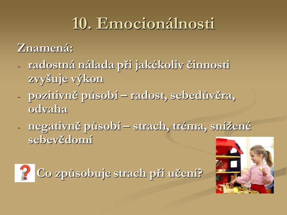 10. Emocionálnosti Znamená: - radostná nálada při jakékoliv činnosti zvyšuje výkon - pozitivně působí – radost, sebedůvěra, odvaha - negativně působí