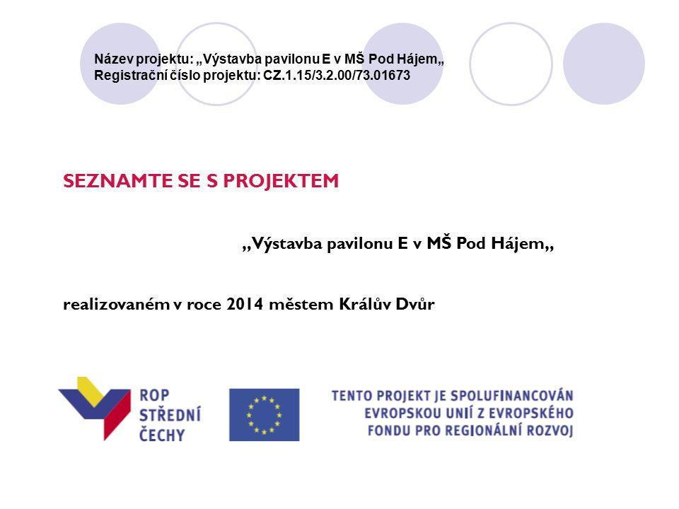 """Název projektu: """"Výstavba pavilonu E v MŠ Pod Hájem"""" Registrační číslo projektu: CZ.1.15/3.2.00/73.01673 SEZNAMTE SE S PROJEKTEM """"Výstavba pavilonu E"""