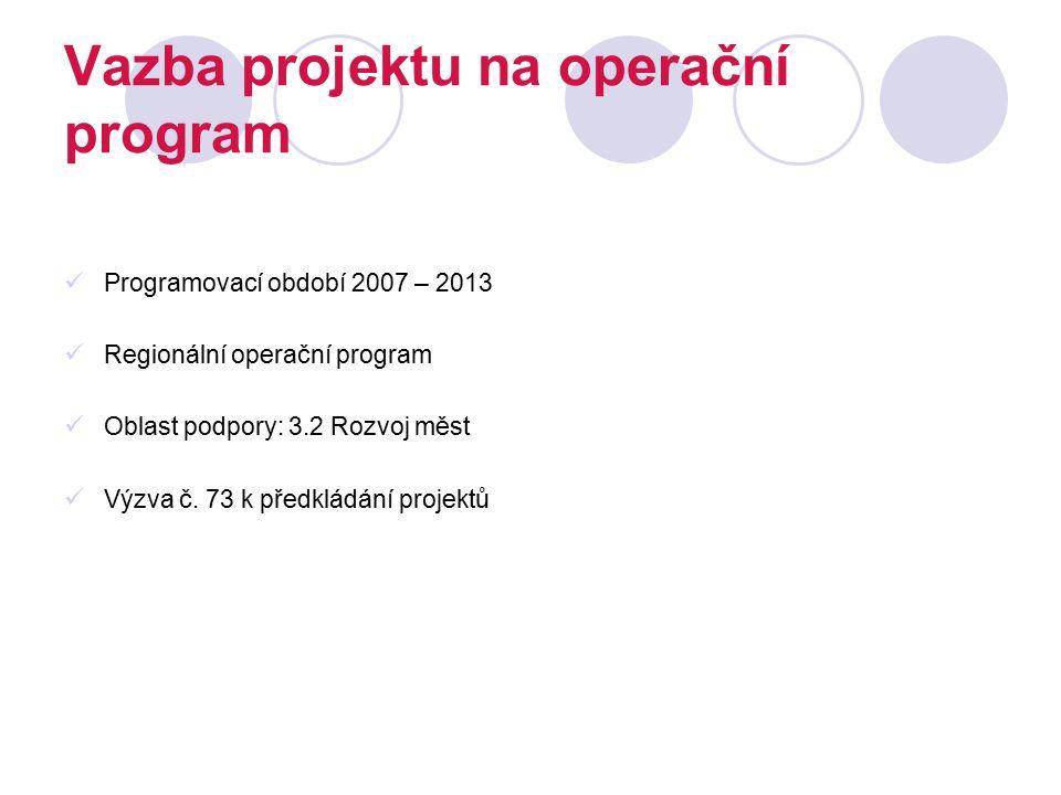 Vazba projektu na operační program Programovací období 2007 – 2013 Regionální operační program Oblast podpory: 3.2 Rozvoj měst Výzva č. 73 k předkládá