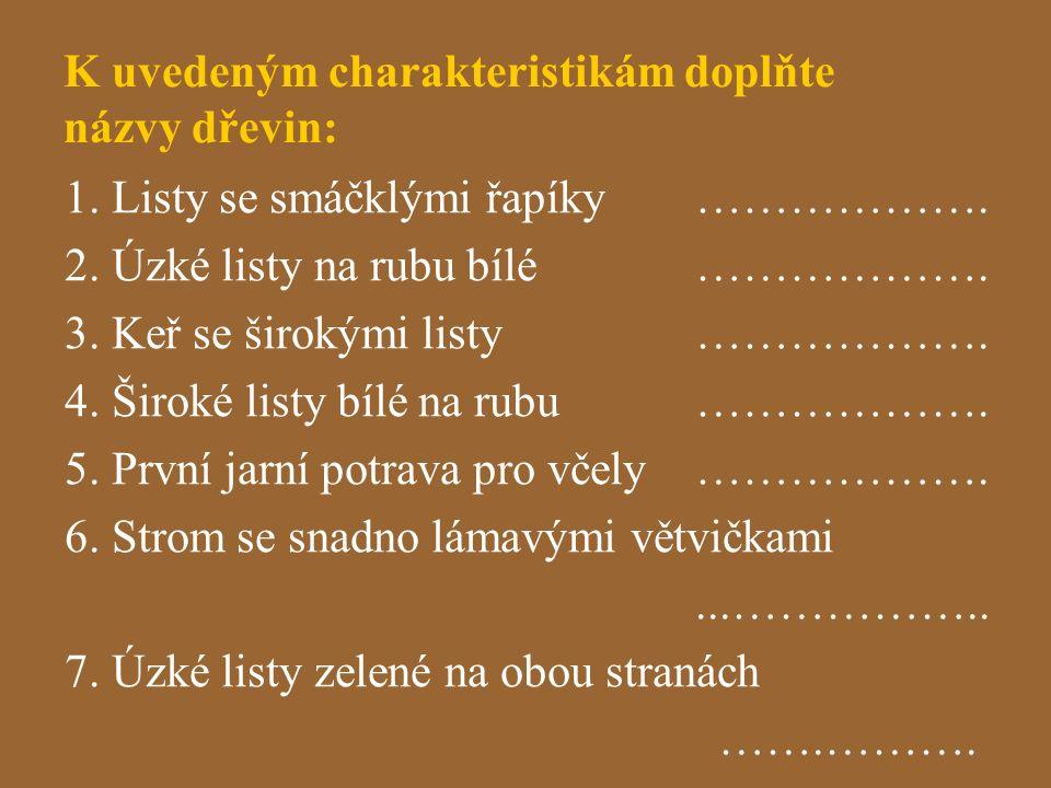 K uvedeným charakteristikám doplňte názvy dřevin: 1.