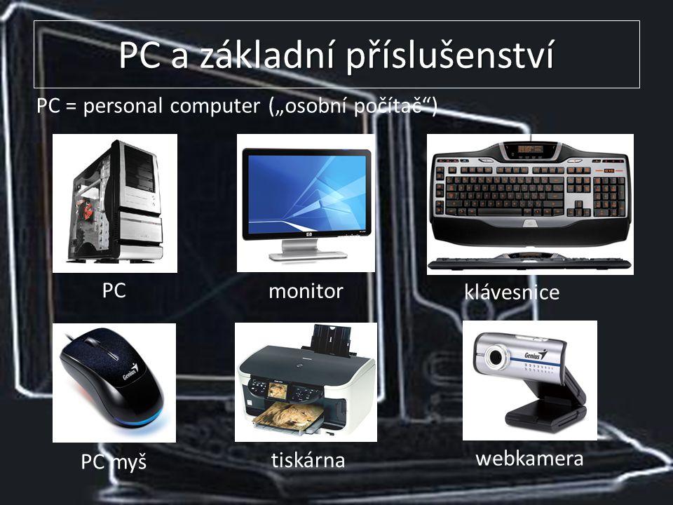 """PC a základní příslušenství PC = personal computer (""""osobní počítač ) PC monitor klávesnice PC myš tiskárna webkamera"""