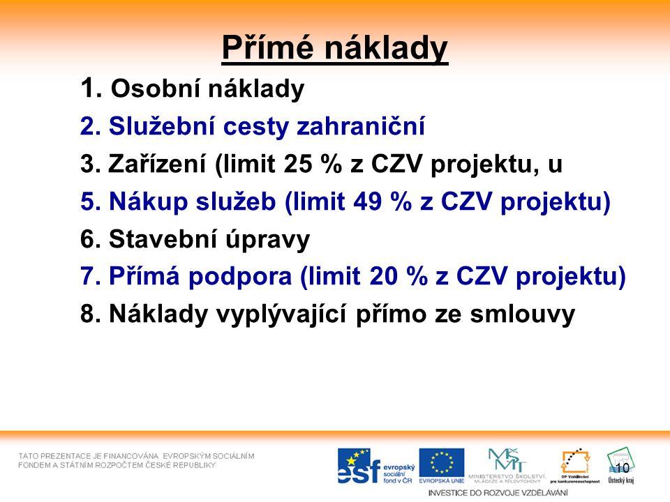 10 Přímé náklady 1. Osobní náklady 2. Služební cesty zahraniční 3. Zařízení (limit 25 % z CZV projektu, u 5. Nákup služeb (limit 49 % z CZV projektu)