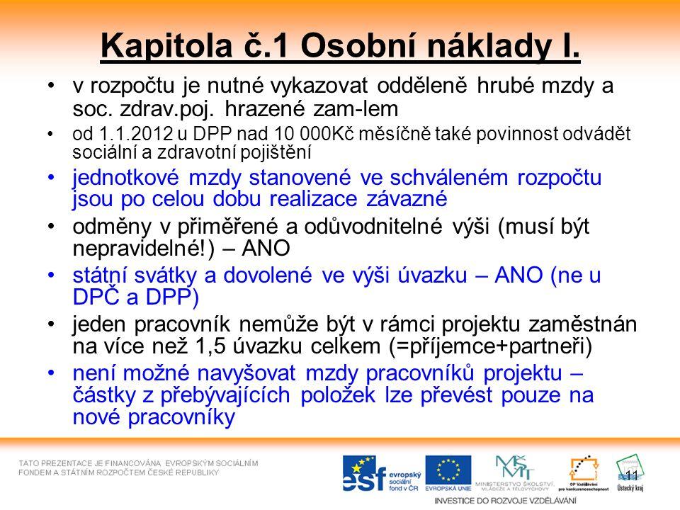 11 Kapitola č.1 Osobní náklady I. v rozpočtu je nutné vykazovat odděleně hrubé mzdy a soc. zdrav.poj. hrazené zam-lem od 1.1.2012 u DPP nad 10 000Kč m