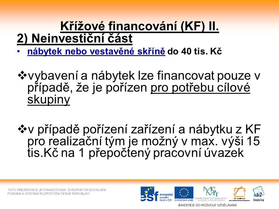 17 Křížové financování (KF) II. 2) Neinvestiční část nábytek nebo vestavěné skříně do 40 tis. Kč  vybavení a nábytek lze financovat pouze v případě,