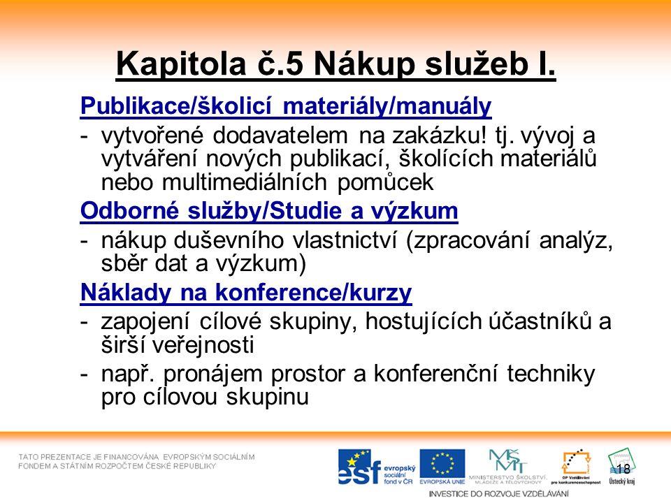 18 Kapitola č.5 Nákup služeb I. Publikace/školicí materiály/manuály -vytvořené dodavatelem na zakázku! tj. vývoj a vytváření nových publikací, školící