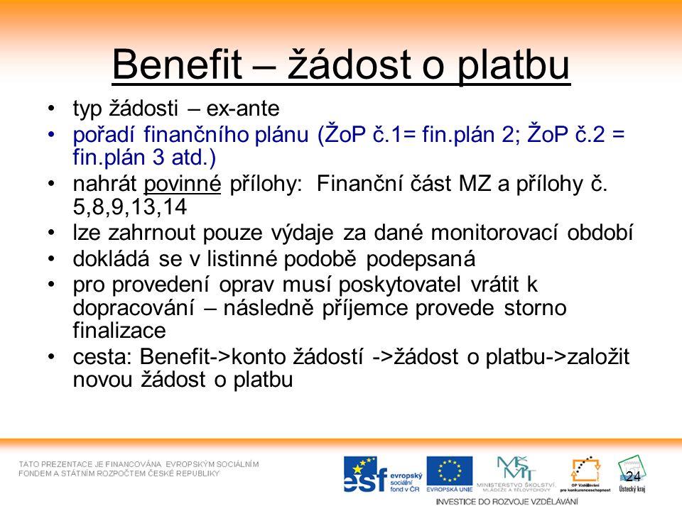 24 typ žádosti – ex-ante pořadí finančního plánu (ŽoP č.1= fin.plán 2; ŽoP č.2 = fin.plán 3 atd.) nahrát povinné přílohy: Finanční část MZ a přílohy č