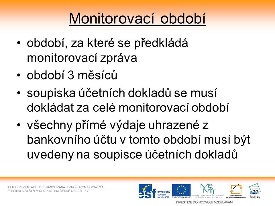 27 Monitorovací období období, za které se předkládá monitorovací zpráva období 3 měsíců soupiska účetních dokladů se musí dokládat za celé monitorova