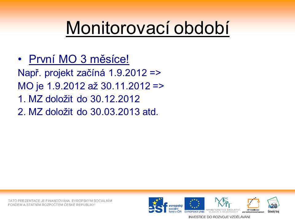 28 Monitorovací období První MO 3 měsíce! Např. projekt začíná 1.9.2012 => MO je 1.9.2012 až 30.11.2012 => 1. MZ doložit do 30.12.2012 2. MZ doložit d