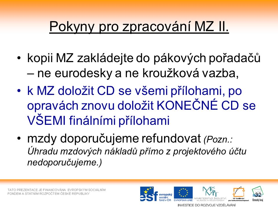 32 Pokyny pro zpracování MZ II. kopii MZ zakládejte do pákových pořadačů – ne eurodesky a ne kroužková vazba, k MZ doložit CD se všemi přílohami, po o